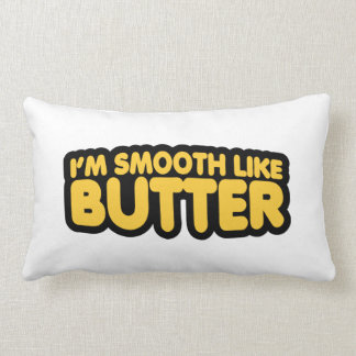 I'm Smooth Like Butter Pillow