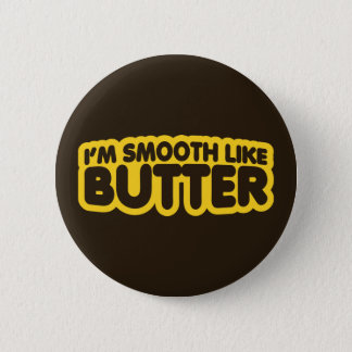 I'm Smooth Like Butter Pinback Button
