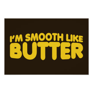 I'm Smooth Like Butter Poster