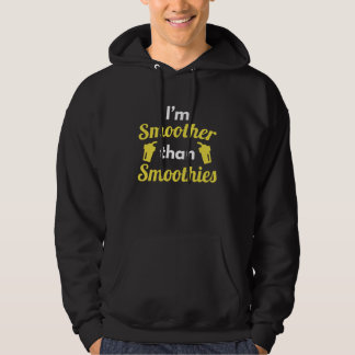 I'm Smoother Than Smoothies Hoodie