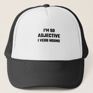 I'm So Adjective I Verb Nouns Trucker Hat