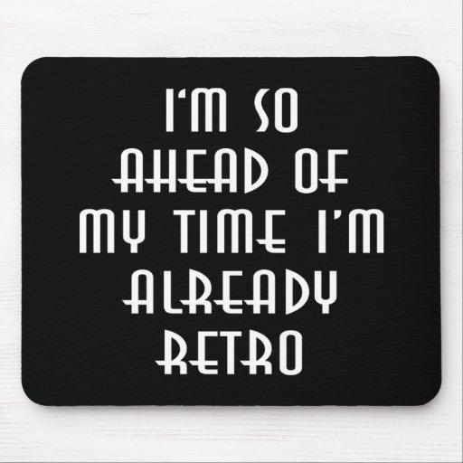 I'm So Ahead Of My Time I'm Already Retro Mouse Pad