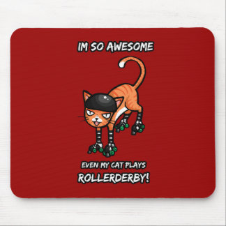 Im so awesome even my cat plays rollerderby mouse pad