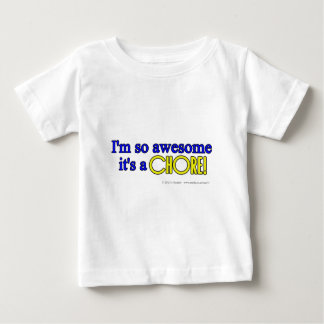 I'm so awesome it's a chore! baby T-Shirt