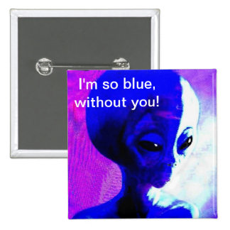 I'm so Blue Without You Button
