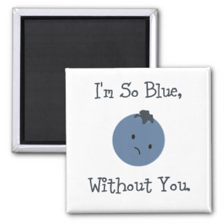 I'm So Blue, Without You Magnet
