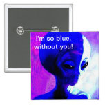 I'm so Blue Without You Pinback Button
