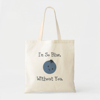 I'm So Blue, Without You Tote Bag