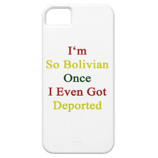 I'm So Bolivian Once I Even Got Deported iPhone 5 Cover