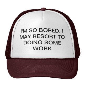 I'M SO BORED MAY DO SOME WORK TRUCKER HAT