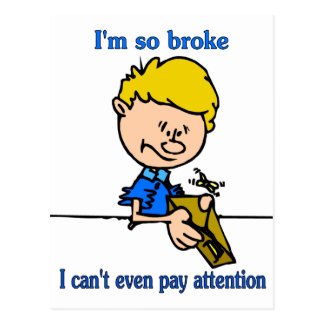 I'm so broke I can't even pay attention Postcard