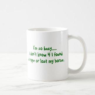 I'm so busy....I don't know if I founda rope or... Coffee Mug
