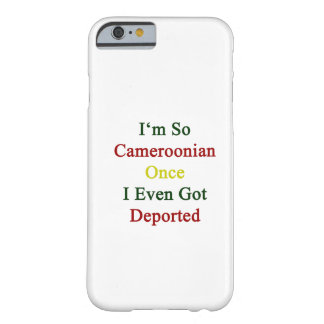 I'm So Cameroonian Once I Even Got Deported Barely There iPhone 6 Case