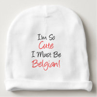 I'm So Cute I Must Be Belgian Baby Hat