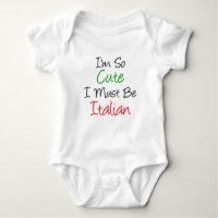 I'm So Cute I Must Be Italian Baby Bodysuit