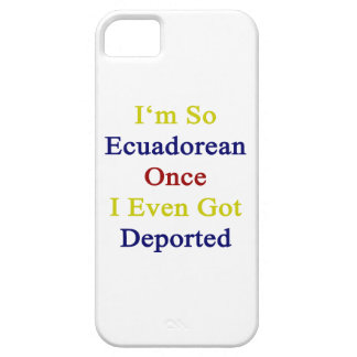 I'm So Ecuadorean Once I Even Got Deported iPhone 5 Cover