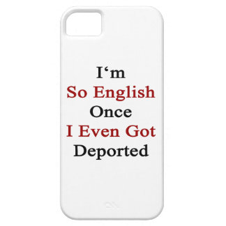 I'm So English Once I Even Got Deported iPhone 5 Covers