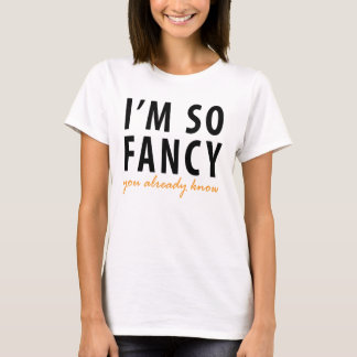 I'M So Fancy You Already Know T-Shirt Tumblr