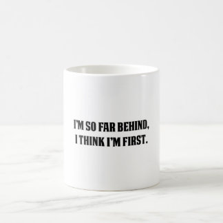 I'm So Far Behind, I think I'm First Coffee Mug
