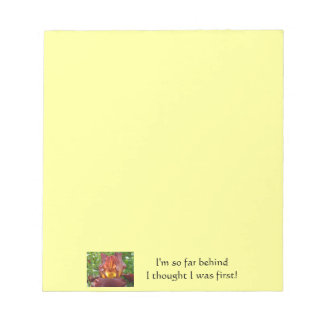 I'm so far behind I thought I was first! humor Notepad