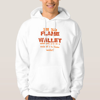 I'M SO, FLAME WALLET, what are you on a scale o... Hoodie