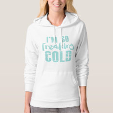 I'm So Freaking Cold Hoodie Sweatshirt at Zazzle
