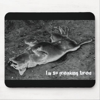 I'm so freaking tired mouse pad
