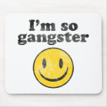 I'm So Gangster Smiley Mouse Pad