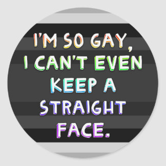 I'm so gay, I can't even keep a straight face. Round Stickers