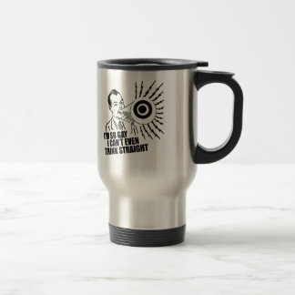 I'm so gay I can't even think straight 15 Oz Stainless Steel Travel Mug