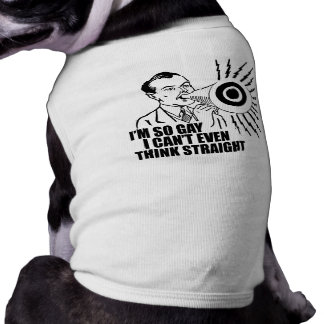 I'm so gay I can't even think straight Dog T-shirt