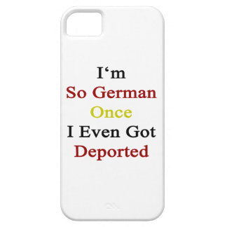 I'm So German Once I Even Got Deported iPhone 5 Covers