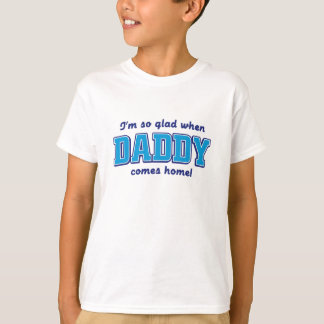 I'm so glad when daddy comes home. T-Shirt