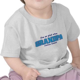 I'm so glad when grandpa comes home! t shirt