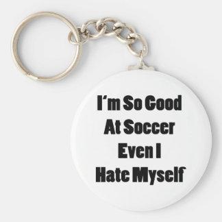 I'm So Good At Soccer Even I Hate Myself Key Chains