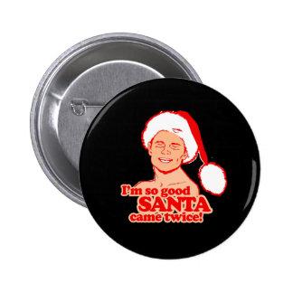 I'm so good Santa came twice - - Holiday Humor -.p Button