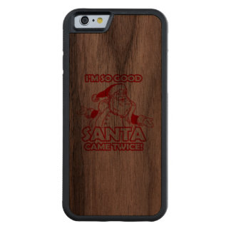 I'm so good Santa came twice - Holiday Humor Carved® Walnut iPhone 6 Bumper Case