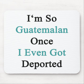 I'm So Guatemalan Once I Even Got Deported Mouse Pad