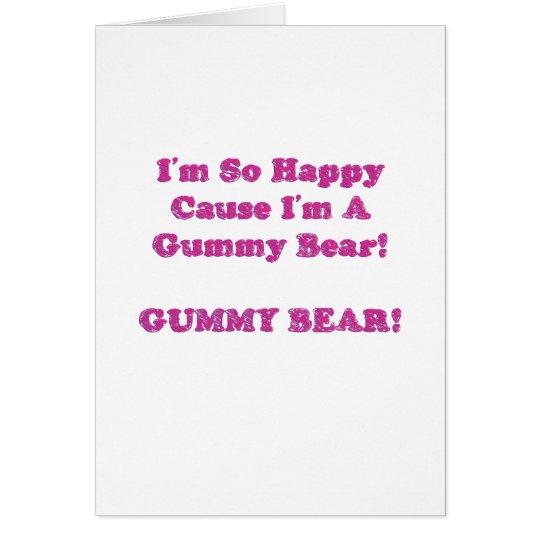 I'm So Happy Cause I'm A Gummy Bear! Card