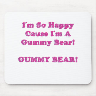 I'm So Happy Cause I'm A Gummy Bear! Mouse Pad