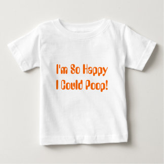 I'm So Happy I Could Poop! Baby Shirt