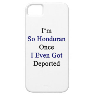 I'm So Honduran Once I Even Got Deported iPhone 5 Cover
