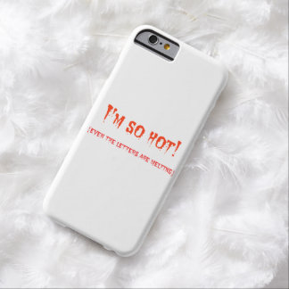 I'm so hot barely there iPhone 6 case