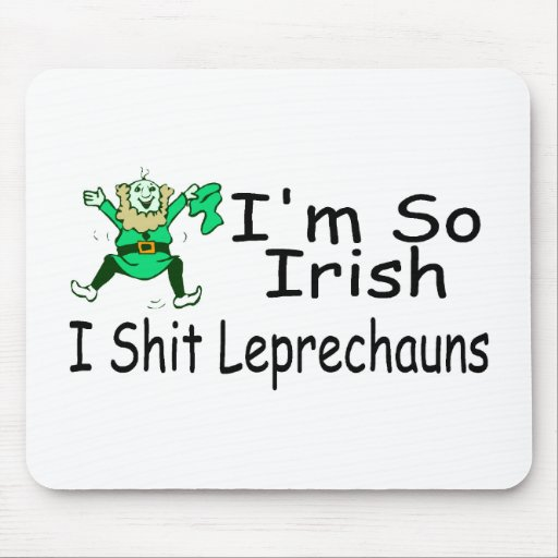 Im So Irish I Shit Leprechauns Mouse Pad