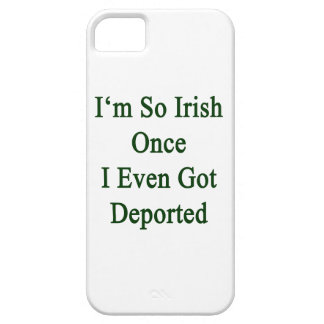 I'm So Irish Once I Even Got Deported iPhone 5 Cases