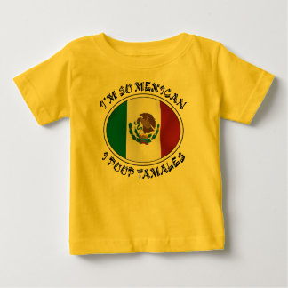 I'm So Mexican I Poop Tamales Baby T-Shirt