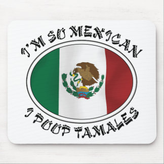 I'm So Mexican I Poop Tamales Mousepad