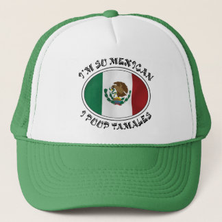 I'm So Mexican I Poop Tamales Trucker Hat