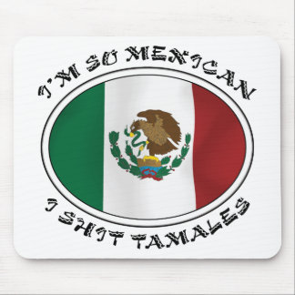 I'm So Mexican I Shirt Tamales Mousepads