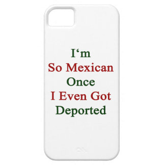 I'm So Mexican Once I Even Got Deported iPhone 5 Covers